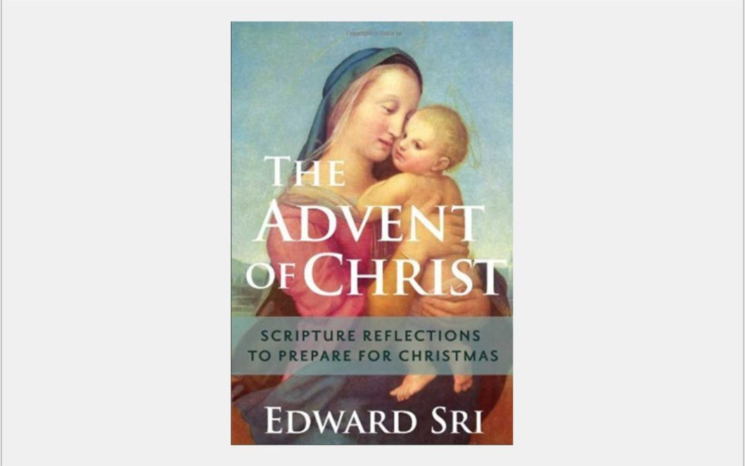 The Advent of Christ: Scriptural Reflections to Prepare for Christmas