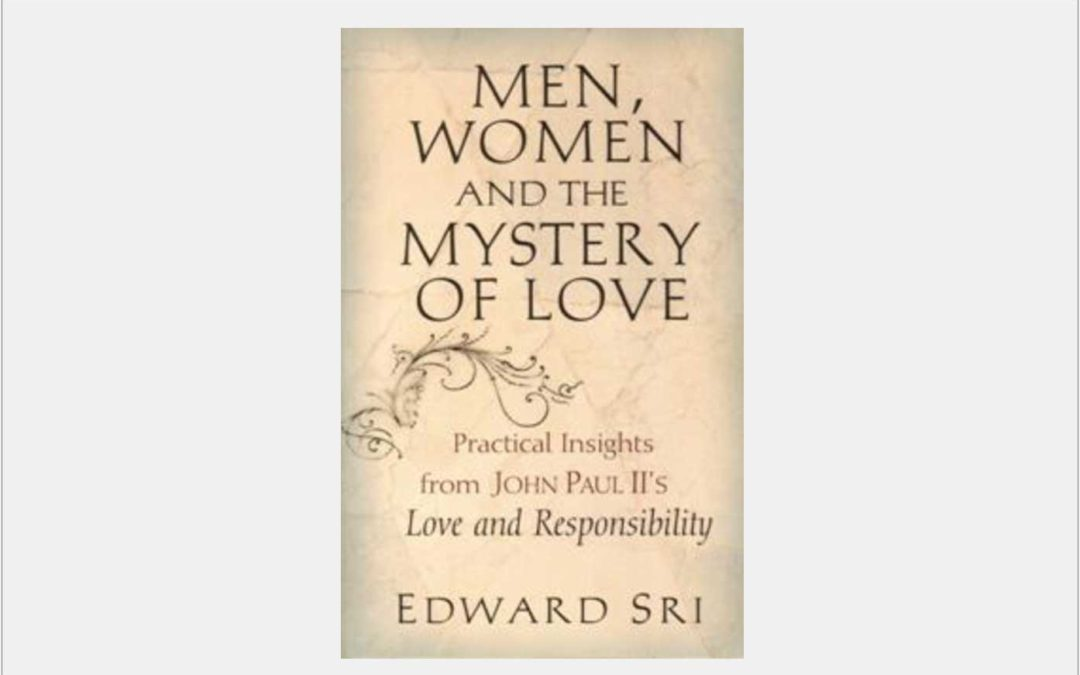 Men, Women and the Mystery of Love: Practical Insights on John Paul II's Love and Responsibility