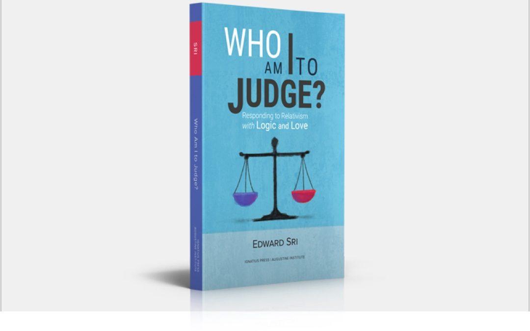Who am I to Judge? – Responding to Relativism
